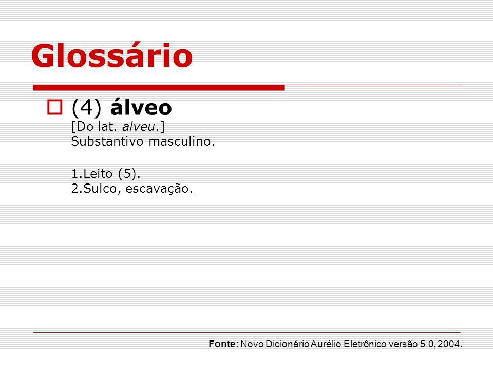 Glossário (4) álveo [Do lat. alveu.] Substantivo masculino.